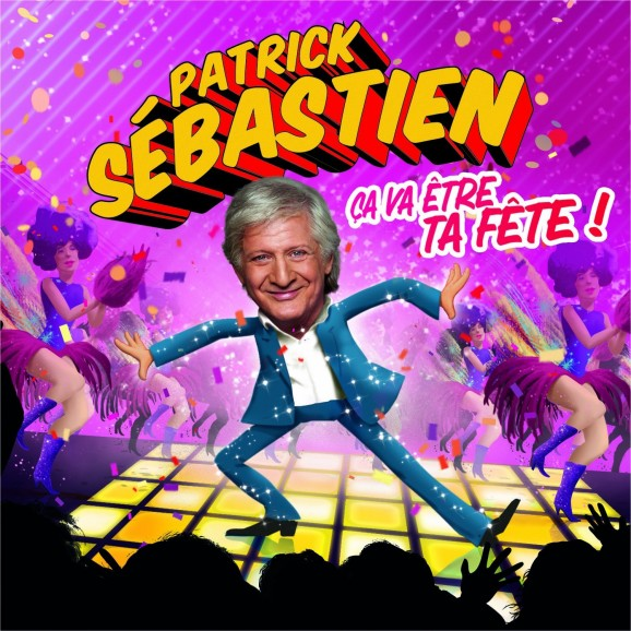 patrick-sebastien-ca-va-etre-ta-fete-578x578